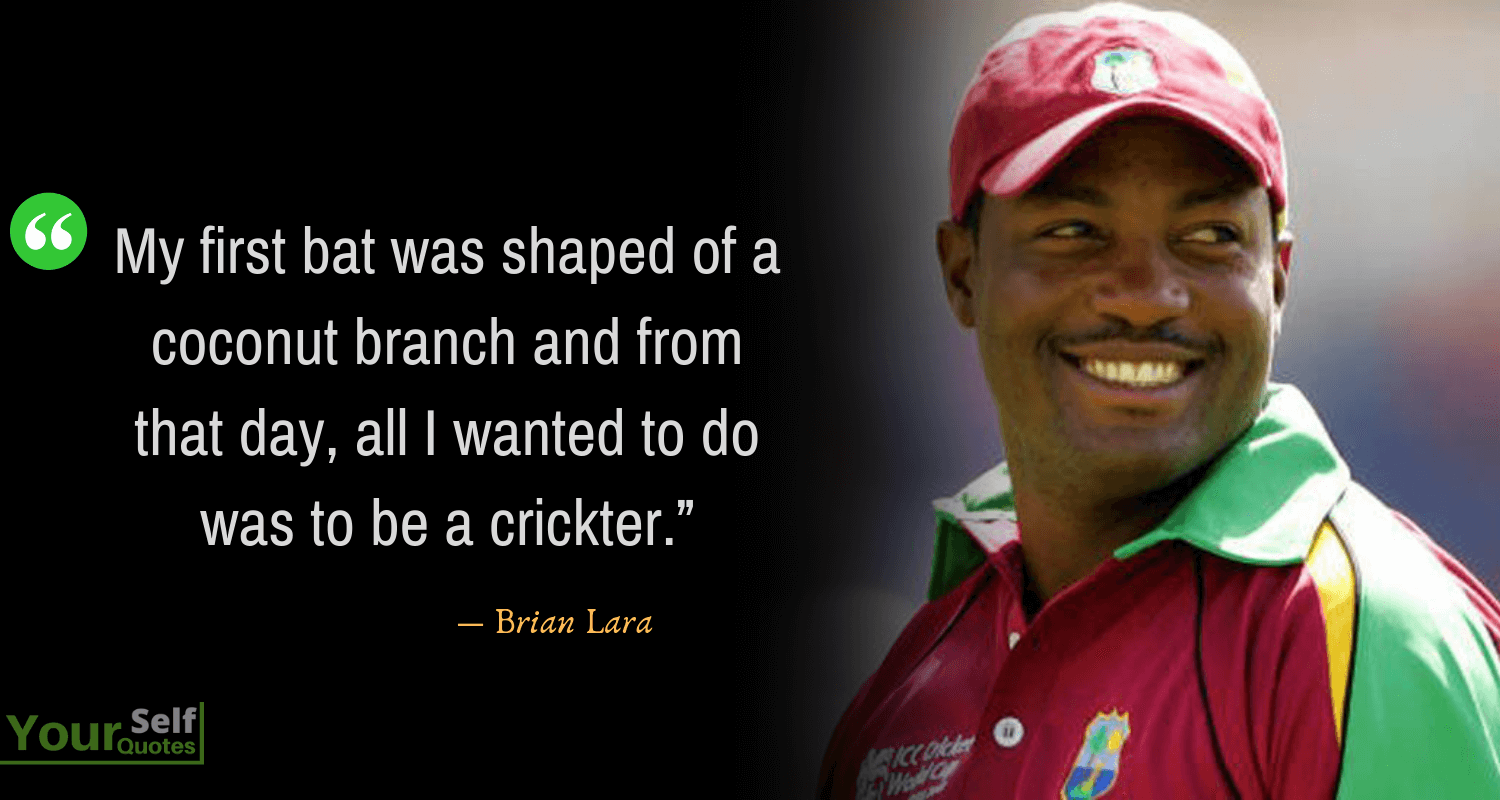 Cricket Quotes by Brian Lara