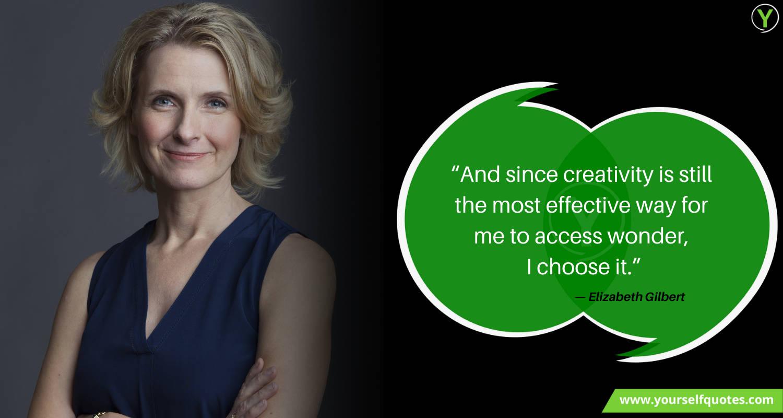 Creativity Quote by Elizabeth Gilbert