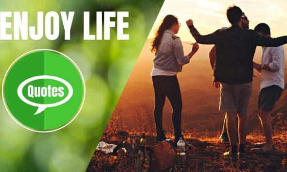 Enjoy Life Quotes