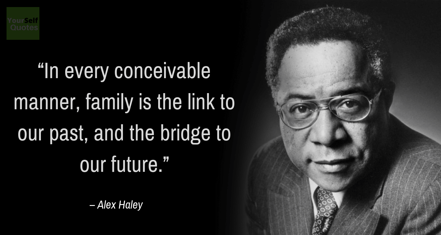 Family Quotes by Alex Haley