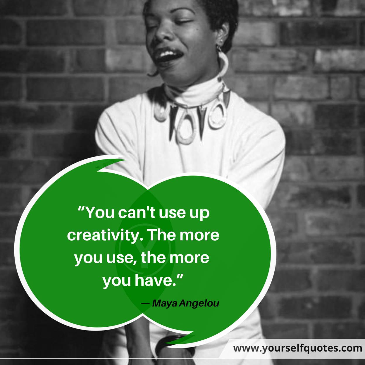 Maya Angelou Creativity Quotations