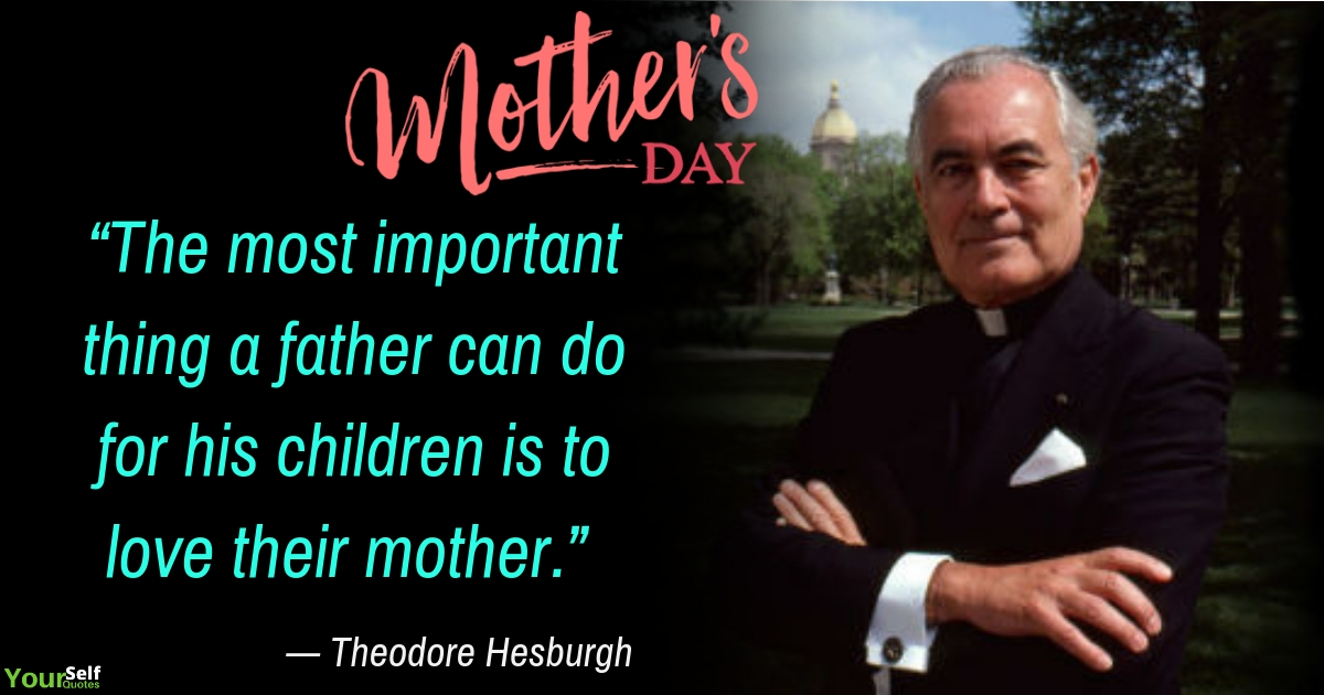 Mothers Day Quote by Theodore Hesburgh
