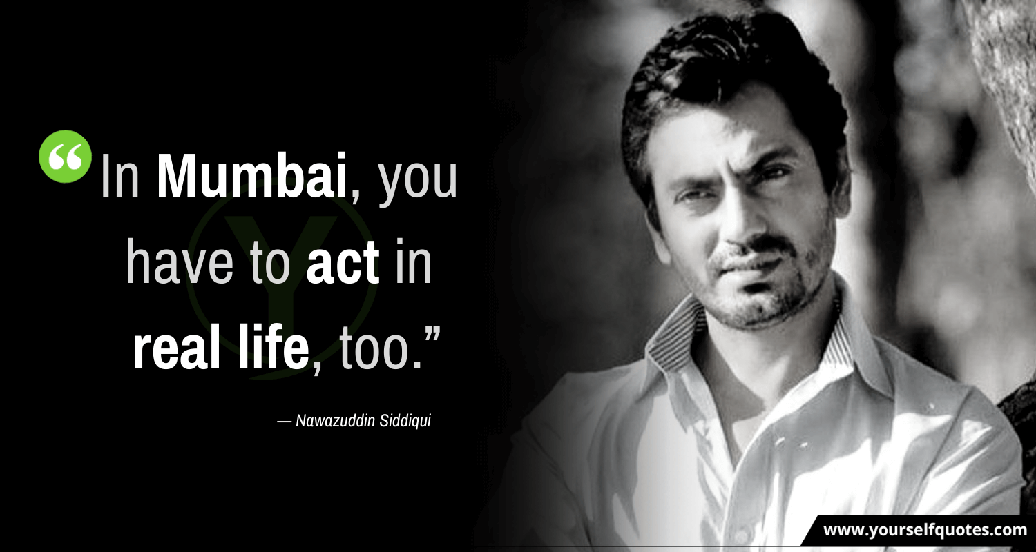 Nawazuddin Siddiqui Quotes on Life