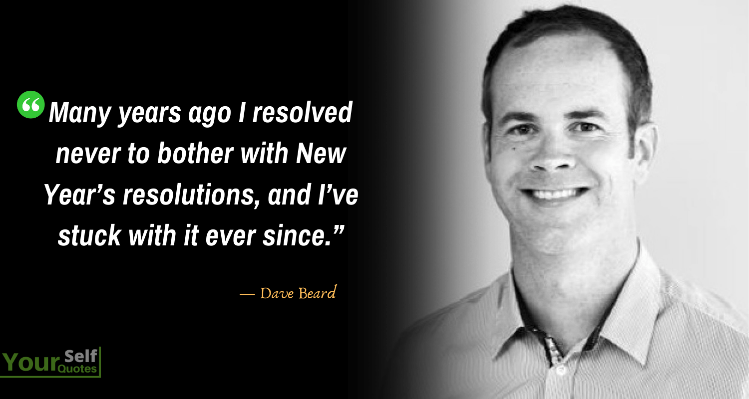 New Year Resolution Quotes By Dave Beard
