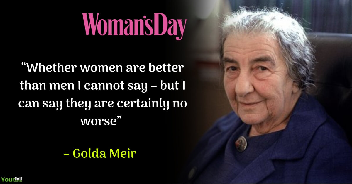 Womens Day Quote by Golda Meir